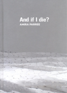Amira Parree: And if I die?. (¿Y si muero?)